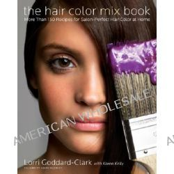 The Hair Color Mix Book, 120 Recipes for Salon-perfect Hair Color at Home by Lorri Goddard-Clard, 9780060839802.