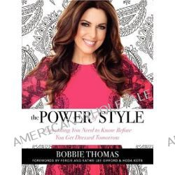 The Power of Style, Everything You Need to Know Before You Get Dressed Tomorrow by Bobbie Thomas, 9780062219749.