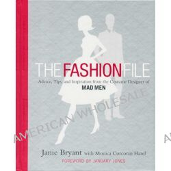 The Fashion File , Advice, Tips, and Inspiration from the Costume Designer of Mad Men by Janie Bryant, 9780446572712.