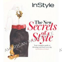 The New Secrets of Style, Your Complete Guide to Dressing Your Best Every Day by The Editors of InStyle, 9781603200820.