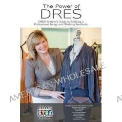 The Power of Dres, Dres System's Guide to Building a Professional Image and Working Wardrobe by Margaret Spencer, 9780985954710.