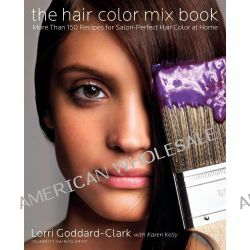 The Hair Color Mix Book, More Than 150 Recipes for Salon-perfect Color at Home by Lorri Goddard-Clark, 9780061147906.
