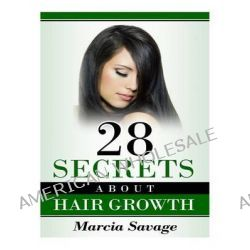 28 Secrets about Hair Growth by Marcia Savage, 9781499151176.