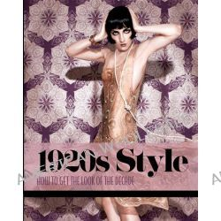 1920s Style, How to Get the Look of the Decade by Caroline Cox, 9781780974446.