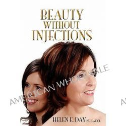 Beauty without Injections by Helen Elizabeth Day, 9780986531910.