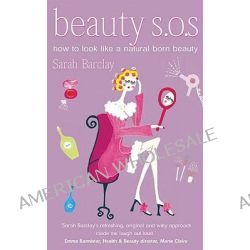 Beauty SOS, How to Look Like a Natural Born Beauty by Sarah Barclay, 9781842225301.