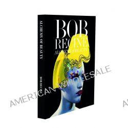 Bob Recine. Alchemy of Beauty, Alchemy of Beauty by Bob Recine, 9788862082129.