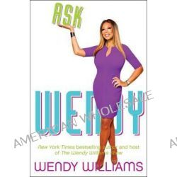 Ask Wendy, Straight-Up Advice for All the Drama in Your Life by Wendy Williams, 9780062268389.