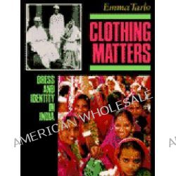 Clothing Matters, Dress and Its Symbolism in Modern India by Emma Tarlo, 9780226789767.