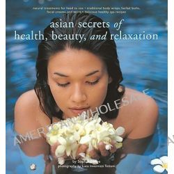 Asian Secrets of Health, Beauty and Relaxation by Sophie Benge, 9789625938547.