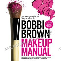 Bobbi Brown Makeup Manual, For Everyone from Beginner to Pro by Bobbi Brown, 9780446581356.