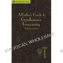 Butler's Guide to Gentlemen's Grooming by Nicholas Clayton, 9781905400850.