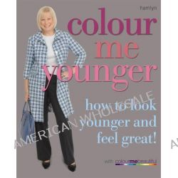 Colour Me Younger, How to Look Younger and Feel Great by Colour Me Beautiful, 9780600603139.