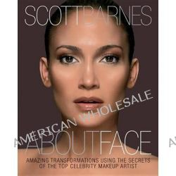 About Face, Amazing Transformations Using the Secrets of the Top Celebrity Makeup Artist by Scott Barnes, 9781592334889.