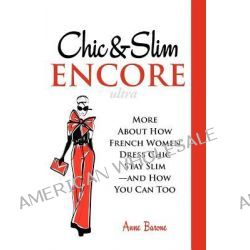 Chic & Slim Encore, More about How French Women Dress Chic Stay Slim-And How You Can Too by Anne Barone, 9781937066031.