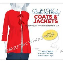 Built by Wendy Coats & Jackets, The Sew U Guide to Making Outerwear Easy by Wendy Mullin, 9780307461346.