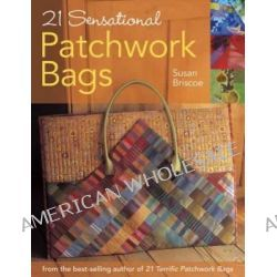 21 Sensational Patchwork Bags, From the Best-Selling Author of 21 Terrific Patchwork Bags by Susan Briscoe, 9780715324646.