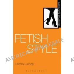 Fetish Style by Frenchy Lunning, 9781847885715.