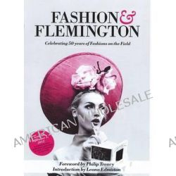 Fashion and Flemington, Celebrating 50 Years of Fashion on the Field by Emily Power, 9781921778599.