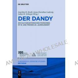 Der Dandy, Ein Kulturhistorisches Phanomen Im 19. Und 20. Jahrhundert by Joachim Knoll, 9783110305524.