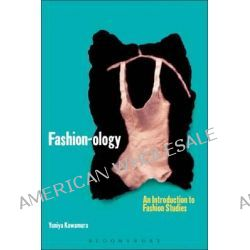 Fashion-Ology, An Introduction to Fashion Studies by Yuniya Kawamura, 9781859738092.
