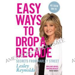 Easy Ways to Drop a Decade, Secrets from Harley Street by Lesley Reynolds, 9780230769212.