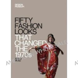 Fifty Fashion Looks That Changed the 1970s by Design Museum, 9781840916058.