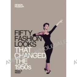 Fifty Fashion Looks That Changed the 1950s by Design Museum, 9781840916034.