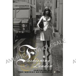 Fashioning London, Clothing and the Modern Metropolis by Christopher Breward, 9781859737873.