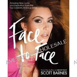 Face to Face, Amazing New Looks and Inspiration from the Top Celebrity Makeup Artist by Scott Barnes, 9781592334988.