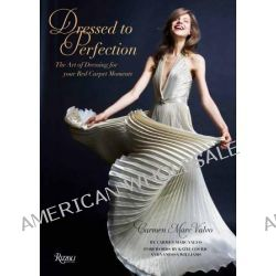 Dressed to Perfection, The Art of Dressing for Your Red Carpet Moments by Carmen Marc Valvo, 9780847836147.