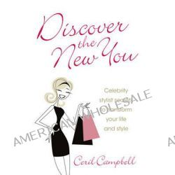 Discover the New You - Celebrity Stylist Secrets to Transform Your Life and Style by Ceril Campbell, 9781907498879.