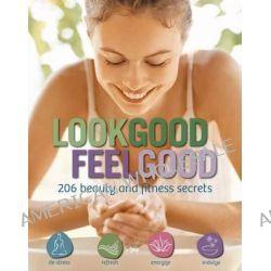 Look Good, Feel Good, 206 Beauty and Fitness Secrets by Mariah Bear, 9781616284527.