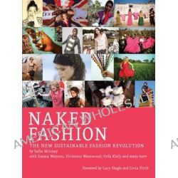 Naked Fashion, The New Sustainable Fashion Guide by Safia Minney, 9781780260419.