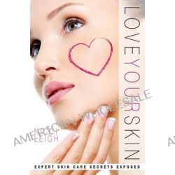 Love Your Skin, Expert Skin Care Secrets Exposed by Nicci Leigh, 9781484034002.