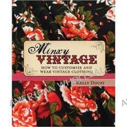Minxy Vintage, How to Customise and Wear Vintage Clothing by Kelly Doust, 9781742660967.