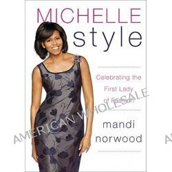 Michelle Style, Celebrating the First Lady of Fashion by Mandi Norwood, 9780061836916.