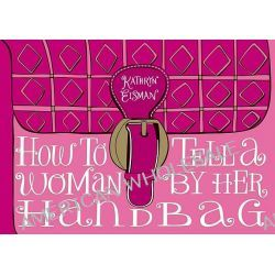 How to Tell a Woman by Her Handbag by Kathryn Eisman, 9780740791338.