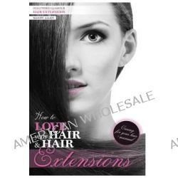 How to Love Your Hair & Hair Extensions by MS Mandy Jane Allen, 9781494715939.