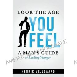 Look Younger without Surgery for Men, Men's Edition by Henrik Vejlgaard, 9781939235367.