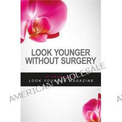 Look Younger without Surgery, Learn to Radiate Youthfulness by Henrik Vejlgaard, 9781939235008.