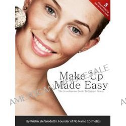 Make Up Made Easy, The Scandinavian Guide to Natural Beauty by Kristin Stefansdottir, 9781940787053.