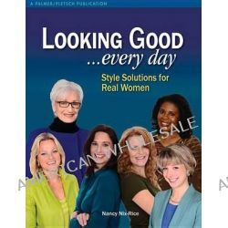 Looking Good ...Every Day, Style Solutions for Real Women by Nancy Nix-Rice, 9781618470409.