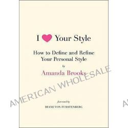 I Love Your Style, How to Define and Refine Your Personal Style by Amanda Brooks, 9780061833120.