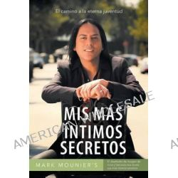 MIS Mas Intimos Secretos, El Camino a la Eterna Juventud by Mark Mounier, 9781463360634.