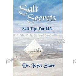 Himalayan Salt & Dead Sea Salt, Salt Secrets - Salt Tips for Life by Dr Joyce Starr, 9780979233319.