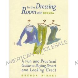 In the Dressing Room with Brenda, A Fun and Practical Guide to Buying Smart and Looking Great by Brenda Kinsel, 9781885171511.
