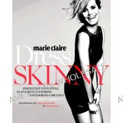 Marie Claire: Dress Skinny, Perfecting Your Style, Flattering Your Body, and Looking Fabulous by Joyce Corrigan, 9780762454075.