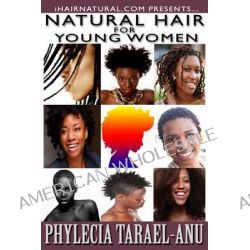 Natural Hair for Young Women, A Step-By-Step Guide to Natural Hair for Black Women, the Best Hair Products, Hair Growth,