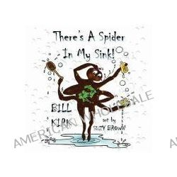 There's a Spider in My Sink! by Bill Kirk, 9781935137252.